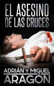 El Asesino de las Cruces – Adrián Aragón, Miguel Aragón [ePub & Kindle]