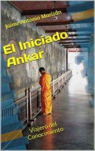 El Iniciado Ankar: Viajero del Conocimiento – Jaime Antonio Marizán [ePub & Kindle]