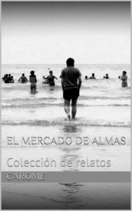 El Mercado de Almas: Colección de relatos – Carome [ePub & Kindle]
