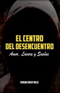 El centro del desencuentro: amor, locura y sueños – Sergio Chegy Beliz [ePub & Kindle]