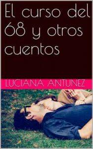El curso del 68 y otros cuentos – Luciana Antunez [ePub & Kindle]