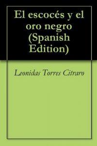 El escocés y el oro negro – Leonidas Torres Citraro [ePub & Kindle]