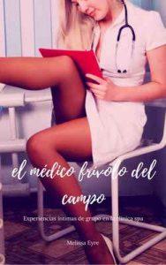 El médico frivolo del campo: Experiencias intimas de grupo en la clinica spa – Melissa Eyre [ePub & Kindle]