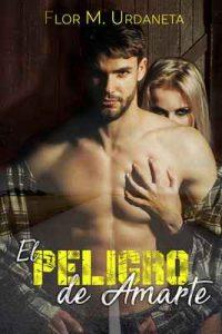 El peligro de amarte – Flor M. Udaneta [ePub & Kindle]