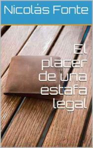El placer de una estafa legal – Nicolás Fonte [ePub & Kindle]