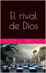 El rival de Dios – Walter G. Greulach [ePub & Kindle]