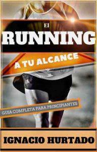 El running a tu alcance: Guía completa para principiantes – Ignacio Hurtado Ramírez [ePub & Kindle]