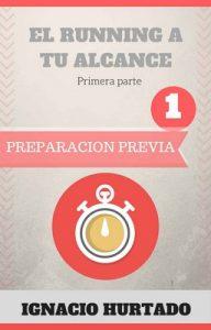 El running a tu alcance. Primera parte: Preparación previa – Ignacio Hurtado Ramírez [ePub & Kindle]