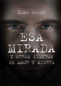 Esa mirada y otros cuentos de amor y muerte – Ximo Cerdà [ePub & Kindle]