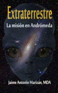 Extraterrestre: La misión en Andrómeda – Jaime Antonio Marizán [ePub & Kindle]
