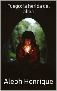Fuego: la herida del alma – Aleph Henrique [ePub & Kindle]