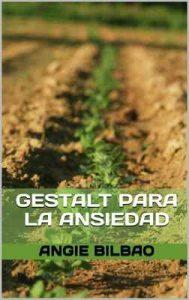 Gestalt para la Ansiedad: Estrategias prácticas para el manejo de la ansiedad – Angie Bilbao [ePub & Kindle]