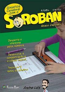Ginástica Cerebral com o Soroban – Ábaco Japonês – André Silva [ePub & Kindle] [Portuguese]