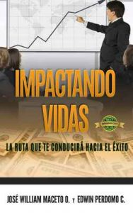 Impactando Vidas: La Ruta Que Te Conducirá Hacia El Éxito – Edwin Perdomo, Jose William Maceto [ePub & Kindle]