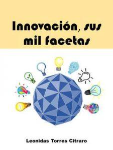 Innovación, sus mil facetas – Leonidas Torres Citraro [ePub & Kindle]