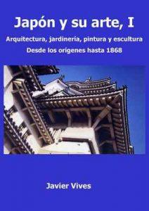 Japón y su arte, I. Arquitectura, jardinería, pintura y escultura. Desde los orígenes hasta 1868. (Japón y su arte.) – Javier Vives Rego [ePub & Kindle]