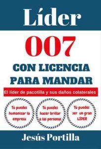 Líder 007 con licencia para mandar: El «líder de pacotilla» y sus daños colaterales – Jesús Portilla Jiménez [ePub & Kindle]