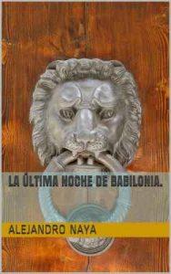 La última noche de Babilonia – Alejandro Naya [ePub & Kindle]