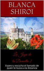 La Joya de la Doncella 2: Espera y escucha el llamado de quien te busca a la distancia – Blanca Shiroi, Artemisa Pacheco [ePub & Kindle]