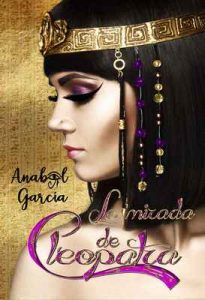 La Mirada de Cleopatra (Volumen independiente) – Anabel García [ePub & Kindle]