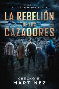 La Rebelión de los Cazadores: Una Novela de Misterio y Suspense Sobrenatural (El Circulo Protector nº 3) – Checko E. Martinez [ePub & Kindle]