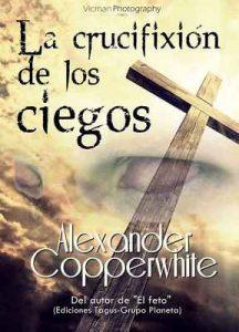 La crucifixión de los ciegos: El silbato del Diablo (Relato nº 3) – Alexander Copperwhite [ePub & Kindle]