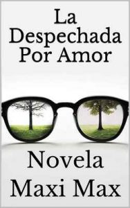 La despechada por amor: Novela – Maxi Max [ePub & Kindle]