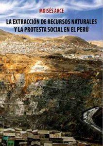 La extracción de recursos naturales y la protesta social en el Perú – Moisés Arce [ePub & Kindle]