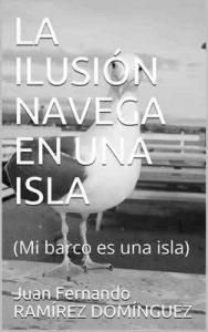 La ilusión navega en una isla: (Mi barco es una isla) – Juan Fernando Ramírez Domínguez [ePub & Kindle]