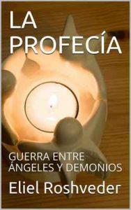 La profecía: Guerra entre ángeles y demonios – Eliel Roshveder, Albas Godel [ePub & Kindle]