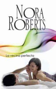 La vecina perfecta – Nora Roberts [ePub & Kindle]