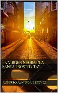 La virgen negra, «La santa prostituta» – Alberto Almeida Estévez [ePub & Kindle]