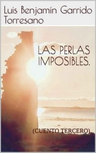 Las perlas imposibles: (Cuento Tercero) (3 Cuentos infantiles para adultos) – Luis Benjamín Garrido Torresano [ePub & Kindle]