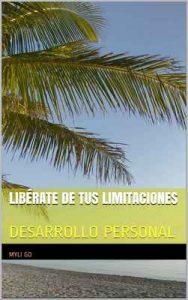 Libérate de tus limitaciones: Desarrollo personal – Myli GD [ePub & Kindle]