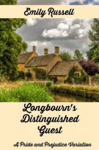 Longbourn's Distinguished Guest: A Pride and Prejudice Variation – Emily Russell [ePub & Kindle] [English]