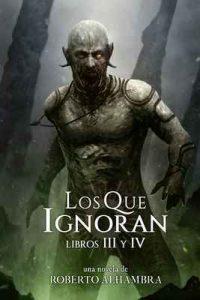 Los Que Ignoran: Libros III y IV – Roberto Alhambra [ePub & Kindle]