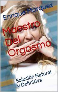 Maestro Del Orgasmo: Solución Natural y Definitiva – Enrique Marquez, Alex Reyes [ePub & Kindle]