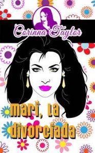 Mari, La divorciada: Chat story, novela corta a ritmo de chat – Corinna Taylor [ePub & Kindle]