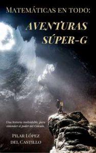 Matemáticas en todo: Aventuras Súper-G – Pilar López del Castillo [ePub & Kindle]