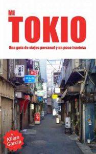 Mi Tokio: Una guía alternativa, y un poco traviesa, de la ciudad más espectacular – Kilian Garcia, Guille García [ePub & Kindle]