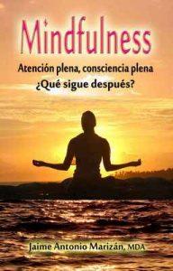 Mindfulness: Atención plena, consciencia plena. ¿Qué sigue después? – Jaime Antonio Marizán [ePub & Kindle]