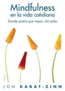Mindfulness en la vida cotidiana: Donde quiera que vayas, ahí estás – Jon Kabat-Zinn, Meritxell Prat Castellà [ePub & Kindle]