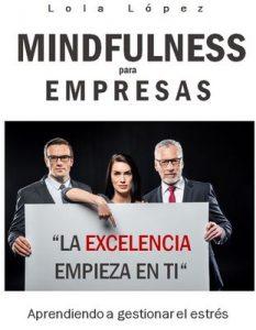 Mindfulness para empresas: La excelencia empieza en ti – Lola Lopez [ePub & Kindle]