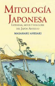 Mitología Japonesa: Leyendas, mitos y folclore del Japón Antiguo – Masaharu Anesaki [ePub & Kindle]