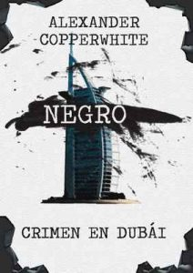 Negro – Crimen en Dubái (Los casos de Francisco Valiente Polillas nº 1) – Alexander Copperwhite, David J. Skinner [ePub & Kindle]