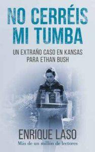No Cerréis Mi Tumba: Una novela negra cargada de suspense para el agente Ethan Bush – Enrique Laso [ePub & Kindle]