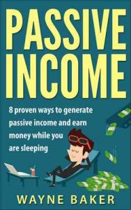 Passive Income: Eight Proven ways to Generate Passive Income and Earn Money while you are Sleeping (Wealth, Financial Freedom, Money, Investing) – Wayne Baker [ePub & Kindle] [English]