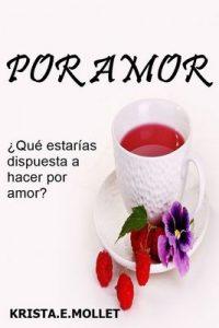 Por Amor… (Comedia romántica, romántica erótica): ¿Qué estarías dispuesta a hacer por amor? – Krista.E. Mollet [ePub & Kindle]