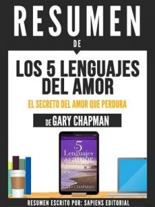 "Resumen De ""Los 5 Lenguajes Del Amor: El Secreto Del Amor Que Perdura – De Gary Chapman"" – Sapiens Editorial [ePub & Kindle]"