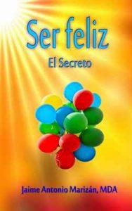 Ser feliz: El Secreto – Jaime Antonio Marizán [ePub & Kindle]
